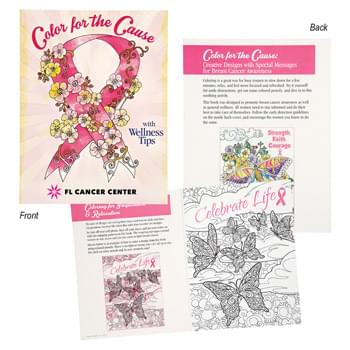 Color For The Cause Creative Designs For Breast Cancer Awareness Coloring Book - CLOSEOUT! Please call to confirm inventory available prior to placing your order!<br />Inspirational Messages And Wellness Tips On Front & Back Of Every Page | Breast Health Information Listed On Inside Back Cover  | Pages Are Perforated So Designs Can Be Easily Removed | 24 Page Book With 12 Full Page Designs For Coloring